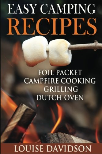 Easy Camping Recipes: Foil Packet � Campfire Cooking � Grilling � Dutch Oven