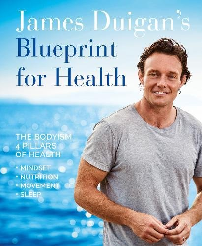 James Duigan's Blueprint for Health: The Bodyism 4 Pillars of Health: Nutrition, Movement, Mindset, Sleep