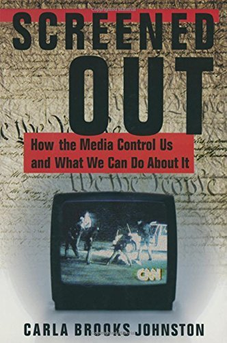 Screened Out: How the Media Control Us and What We Can Do About it (Media, Communication, and Culture in America) by Carla B. Johnston (2000-04-30) par Carla B. Johnston