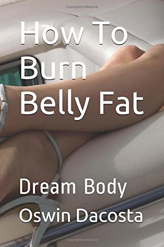 How To Burn Belly Fat: Dream Body (burn fat not muscles) por Oswin Dacosta