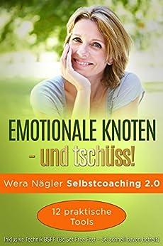 Emotionale Knoten – und tschüss!: Selbstcoaching 2.0 mit 12 praktischen Tools und BSFF von [Nägler, Wera]