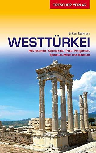 Westtürkei: Mit Istanbul, Cannakale, Troja, Pergamon, Ephesus, Milet und Bodrum (Trescher-Reihe Reisen)