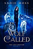 Wolf Called: A Reverse Harem Paranormal Romance (The Last Shifter Book 2) (English Edition)