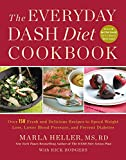 The Everyday DASH Diet Cookbook: Over 150 Fresh and Delicious Recipes to Speed Weight Loss, Lower Blood Pressure, and Prevent Diabetes (Dash Diet Book)