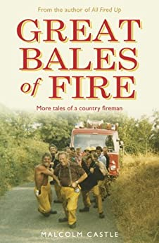 Great Bales of Fire: More Tales of a Country Fireman by [Castle, Malcolm]