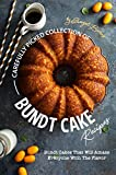 Carefully Picked Collection of Bundt Cake Recipes: Bundt Cakes That Will Amaze Everyone with The Flavor (English Edition)