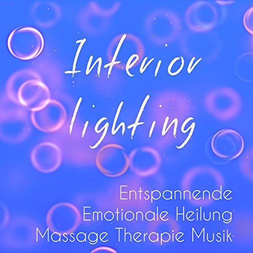 Interior Lighting - Entspannende Emotionale Heilung Massage Therapie Musik für Spa Behandlungen Ruhiger Urlaub Achtsamkeitsmeditation mit Natur Instrumental Geräusche
