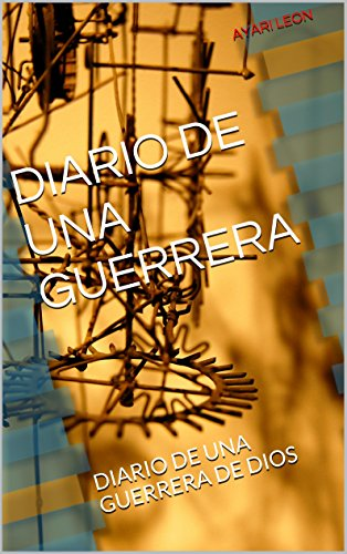 DIARIO DE UNA GUERRERA: UNA HISTORIA BASADA EN HECHOS DE LA VIDA REAL por GUERRERA