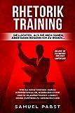 Rhetorik Training - Sie lachten, als sie mich sahen, aber dann begann ich zu reden....: Wie Du ganz einfach durch Körpersprache, Kommunikation und Schlagfertigkeit lernst, deine Zuhörer zu beeindrucken