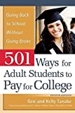 501 Ways for Adult Students to Pay for College: Going Back to School Without Going Broke by Gen Tanabe (2013-06-01)
