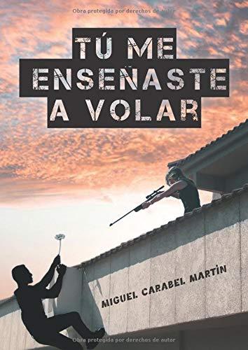 TÚ ME ENSEÑASTE A VOLAR por Miguel Carabel Martín