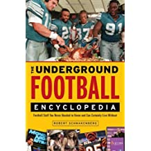 The Underground Football Encyclopedia: Football Stuff You Never Needed to Know and Can Certainly Live Without by Robert Schnakenberg (2011-07-01)