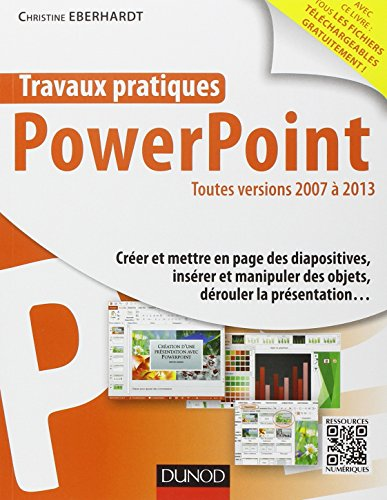 PowerPoint : Toutes versions 2007 à 2013 par Christine Eberhardt