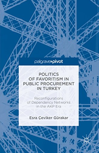Politics of Favoritism in Public Procurement in Turkey: Reconfigurations of Dependency Networks in the AKP Era (Reform and Transition in the Mediterranean)