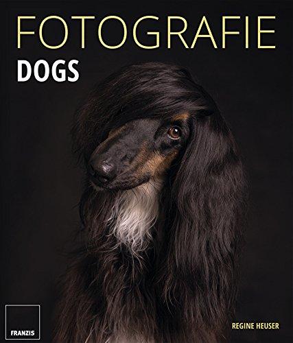 Fotografie Dogs: Lassen Sie Ihre Bilder sprechen und zeigen Sie die emotionalsten Momente mit Ihrem Hund. Buch-Cover