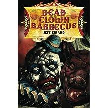 Dead Clown Barbecue by Jeff Strand (2013-03-27)