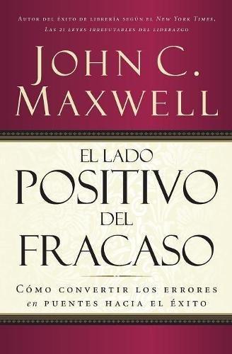 El lado positivo del fracaso por John C. Maxwell