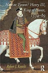 Hero or Tyrant? Henry III, King of France, 1574-89