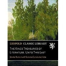 The Kings Treasuries of Literature. Unto This Last