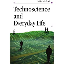 Technoscience And Everyday Life: The Complex Simplicities of the Mundane