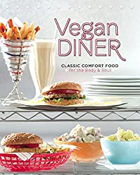 Vegan Diner: Classic Comfort Food for the Body and Soul (English Edition)