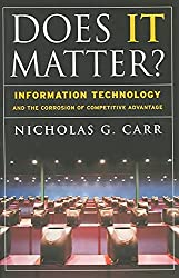 [(Does IT Matter? : Information Technology and the Corrosion of Competitive Advantage)] [By (author) Nicholas G. Carr] published on (May, 2004)
