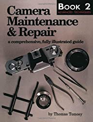 Camera Maintenance and Repair Book 2: Advanced Techniques Book 2: A Comprehensive, Fully Illustrated Guide: Advanced Techniques Bk. 2