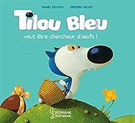 Tilou Bleu veut être chercheur d'oeufs par Daniel Picouly