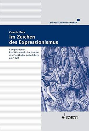 (Im Zeichen des Expressionismus: Kompositionen Paul Hindemiths im Kontext des Frankfurter Kulturlebens um 1920 (Frankfurter Studien))