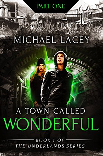 Book cover image for A Town Called Wonderful, Part 1 of 4: from Book 1 of The Underlands Series