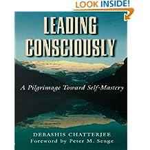 Leading Consciously: A Pilgrimage Toward Self-Mastery