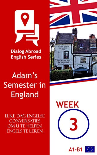 Elke dag Engelse conversaties om u te helpen Engels te leren - Week 3: Adam's Semester in England (Dutch Edition)