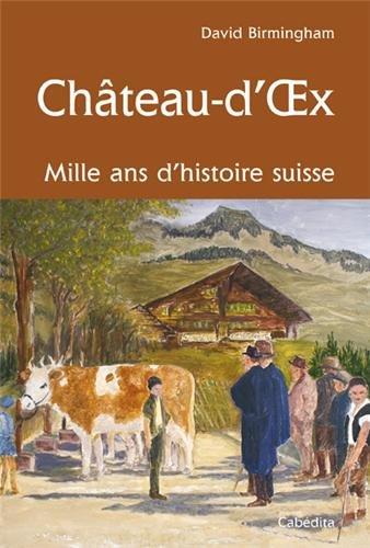 CHATEAU-D'OEX, MILLE ANS D'HISTOIRE SUISSE par DAVID BIRMINGHAM