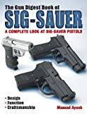 Image de The Gun Digest Book of Sig-Sauer: A Complete Look At Sig-Sauer Pistols