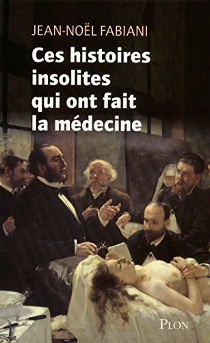 Ces histoires insolites qui ont fait la médecine par Jean-Noël Fabiani