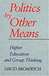 Politics by Other Means: Higher Education and Group Thinking by David Bromwich (1994-02-23)