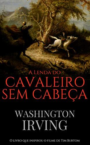 A Lenda do Cavaleiro Sem Cabeça (Portuguese Edition) por Washington Irving