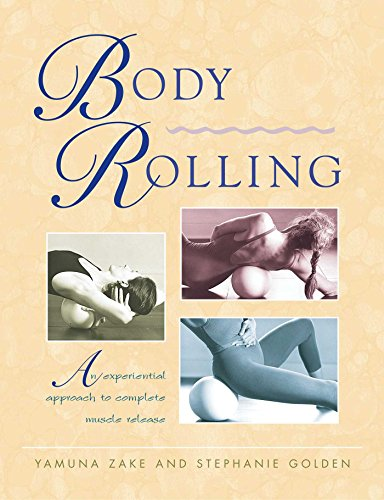 Body Rolling: An Experiential Approach to Complete Muscle Release por Yamuna Zake