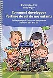 Comment développer l'estime de soi de nos enfants - Guide pratique à l'intention des parents d'enfants de 6 à 12 ans