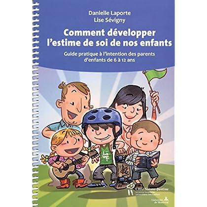 Comment développer l'estime de soi de nos enfants : Guide pratique à l'intention des parents d'enfants de 6 à 12 ans