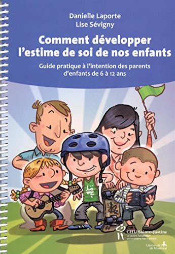 Comment développer l'estime de soi de nos enfants : Guide pratique à l'intention des parents d'enfants de 6 à 12 ans