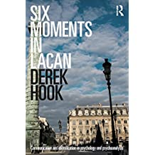 Six Moments in Lacan: Communication and identification in psychology and psychoanalysis
