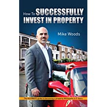 How to SUCCESSFULLY Invest In Property: The Ultimate guide to becoming a property millionaire in 5 years (English Edition)