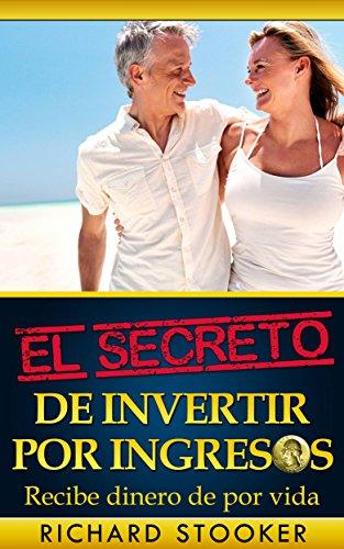 El Secreto de Invertir por Ingresos por Richard Stooker