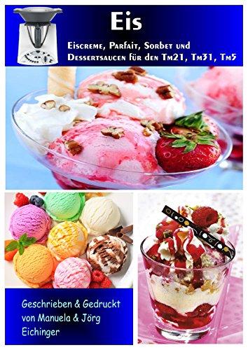 Thermomix Kochbuch - Eiscreme, Parfait, Sorbet & Dessertsaucen