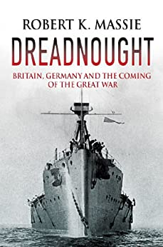 Dreadnought: Britain, Germany and the Coming of the Great War by [Massie, Robert K.]