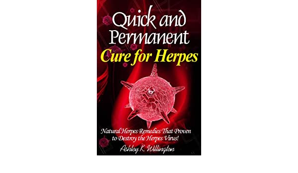 Quick and Permanent Cure for Herpes: Natural Herpes Remedies That