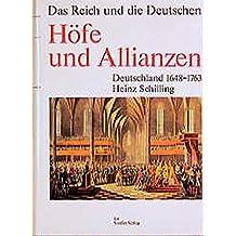 Höfe und Allianzen: Deutschland 1648 - 1763 (Das Reich und die Deutschen)