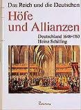 H?fe und Allianzen: Deutschland 1648 - 1763 (Das Reich und die Deutschen)