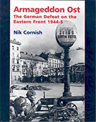 Armageddon Ost: The German Defeat on the Eastern Front 1944-5: The German Defeat on the Eastern Front 1944-45